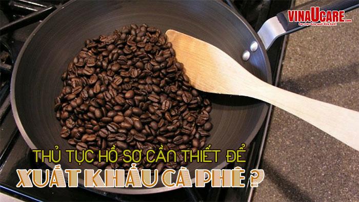 Xuất khẩu cà phê (cafe) cần chuẩn bị những giấy phép gì?